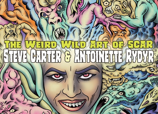 The Weird Wild Art of SCAR by Steve Carter and Antoinette Rydyr