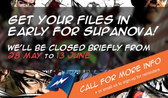 Brief Closure 28 May > 13 June, Get your Files in Early!